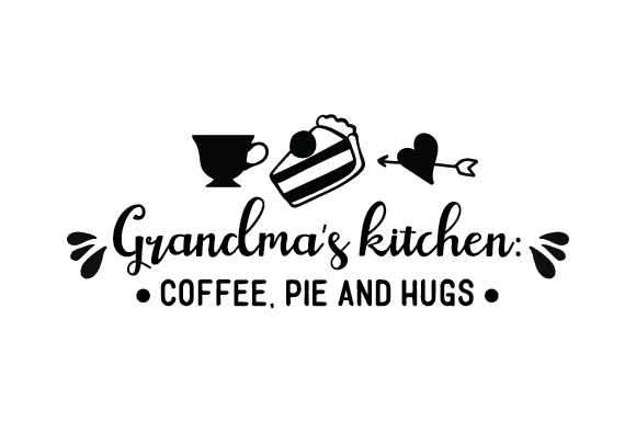 Download Grandma's kitchen: coffee, pie and hugs SVG Cut file by ...