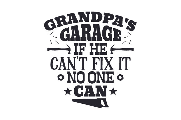 Grandpa's Garage. if He Can't Fix It, No One Can Garage Craft Cut File By Creative Fabrica Crafts - Image 1