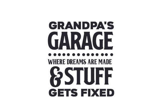 Grandpa's Garage: Where Dreams Are Made & Stuff Gets Fixed Garage Craft Cut File By Creative Fabrica Crafts