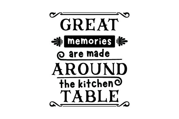 Great Memories Are Made Around the Kitchen Table Kitchen Craft Cut File By Creative Fabrica Crafts