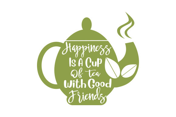 Happiness is a Cup of Tea with Good Friends Tea Craft Cut File By Creative Fabrica Crafts
