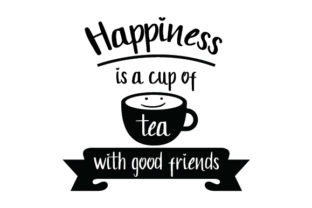 Happiness is a Cup of Tea with Good Friends Craft Design By Creative Fabrica Crafts