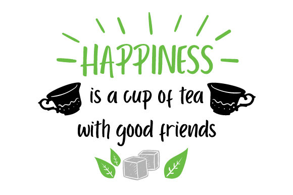 Download Free Happiness Is A Cup Of Tea With Good Friends Svg Cut File By for Cricut Explore, Silhouette and other cutting machines.