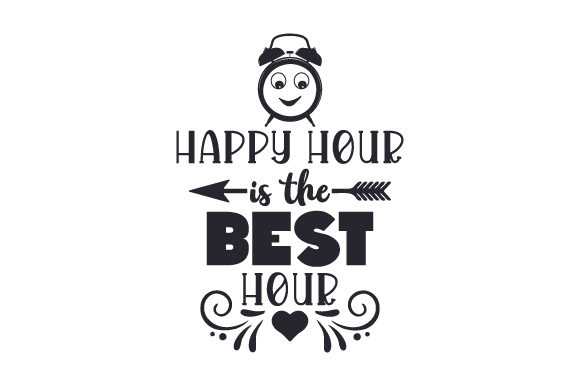 Happy Hour is the Best Hour Happy Hour Craft Cut File By Creative Fabrica Crafts