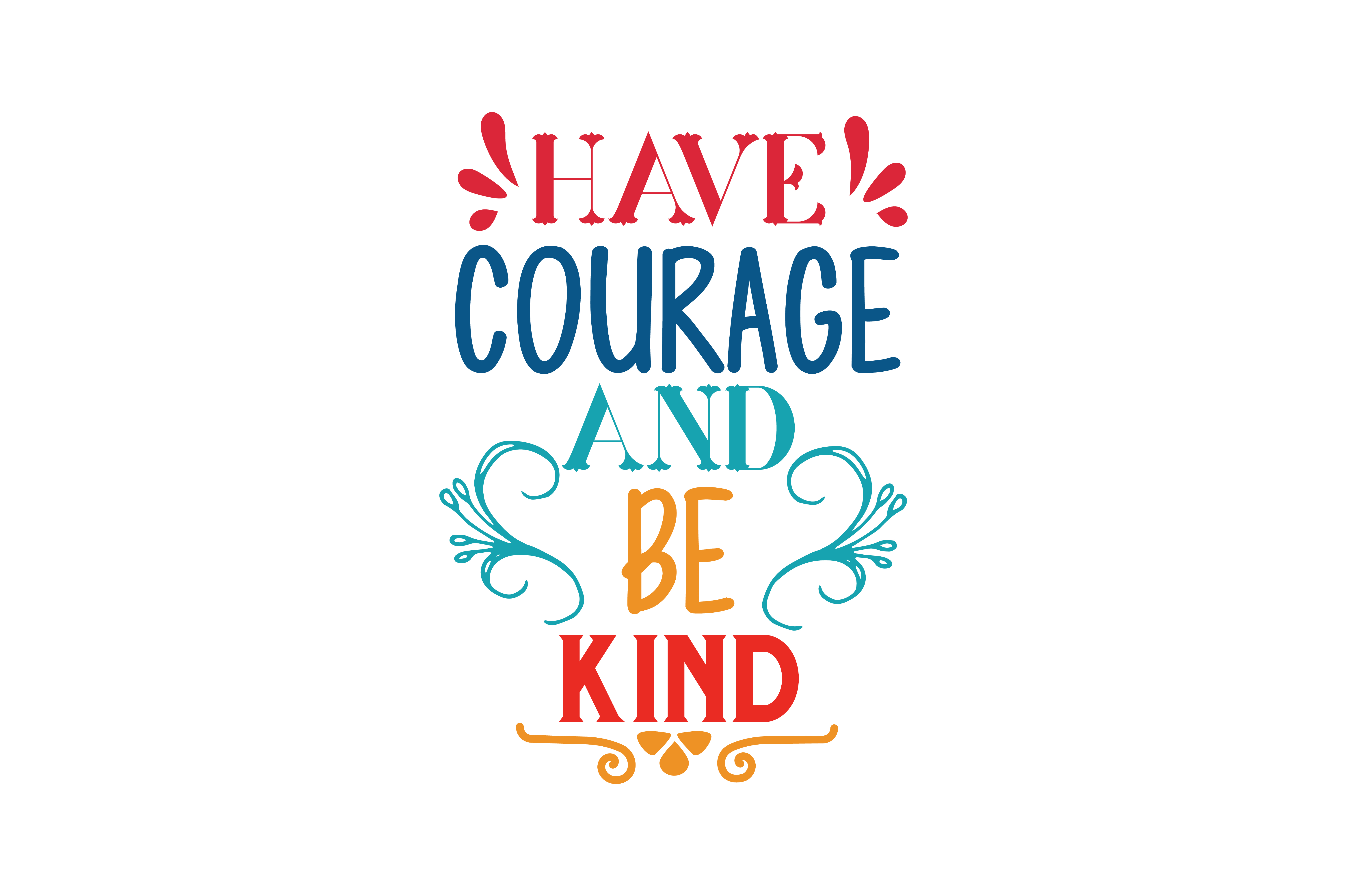 Have Courage And Be Kind Svg Cut Quote Graphic By Thelucky Creative Fabrica