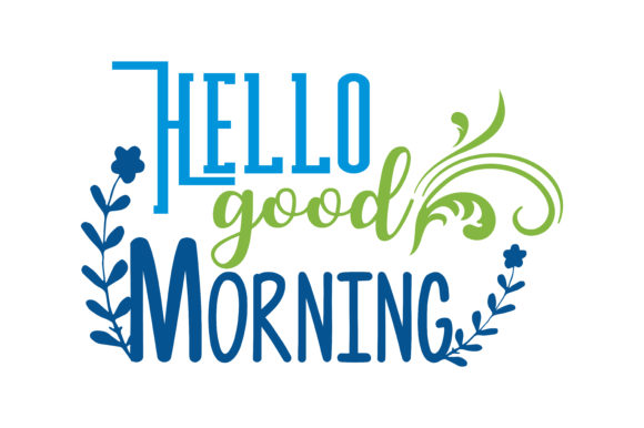 Download Free Hello Good Morning Quote Svg Cut Graphic By Thelucky Creative for Cricut Explore, Silhouette and other cutting machines.