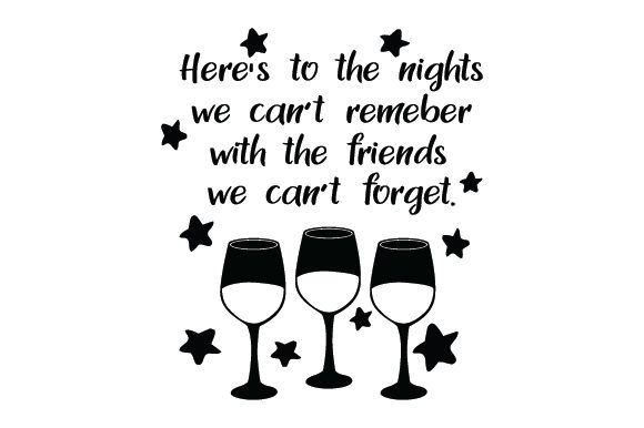 Download Free Here S To The Nights We Can T Remember With The Friends We Can T for Cricut Explore, Silhouette and other cutting machines.