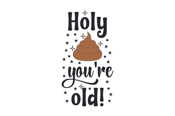 Holy (poop), You're Old! Birthday Craft Cut File By Creative Fabrica Crafts