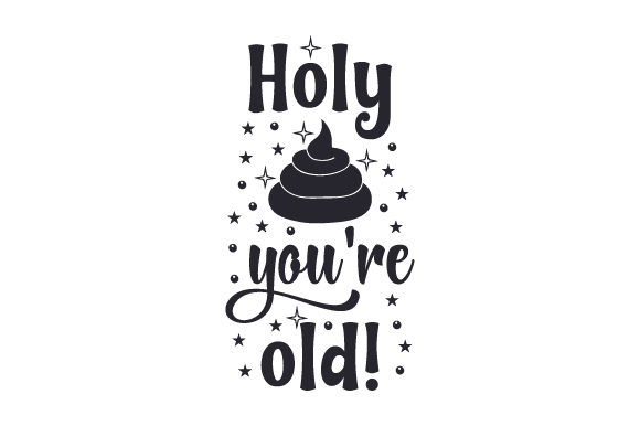 Download Free Holy Poop You Re Old Svg Cut File By Creative Fabrica Crafts for Cricut Explore, Silhouette and other cutting machines.