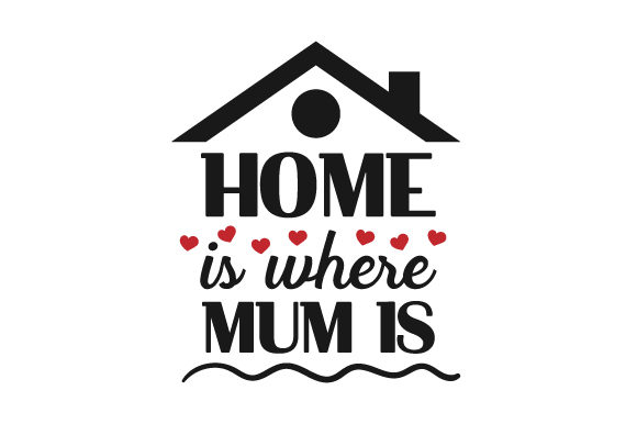 Download Free Home Is Where Mum Is Svg Cut File By Creative Fabrica Crafts for Cricut Explore, Silhouette and other cutting machines.