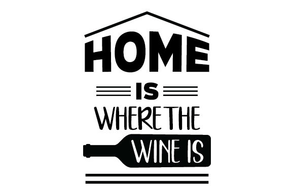 Home is Where the Wine is Wine Craft Cut File By Creative Fabrica Crafts