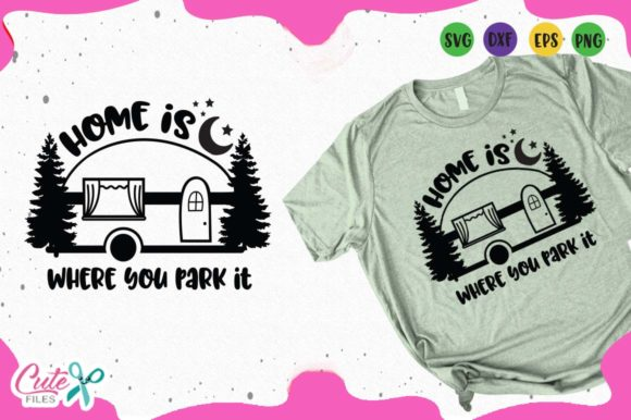 Home is Where You Park It Graphic Illustrations By Cute files