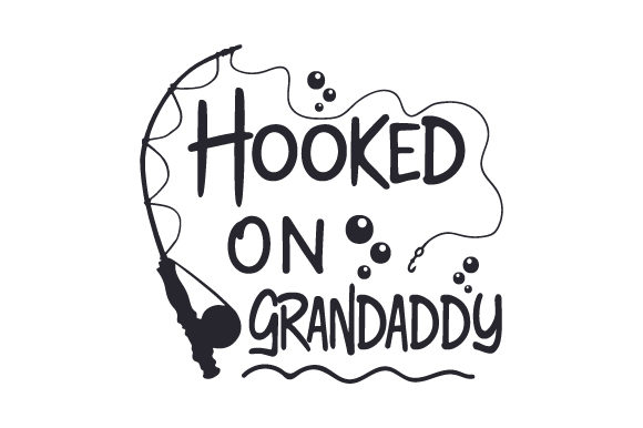 Download Free Hooked On Grandaddy Svg Cut File By Creative Fabrica Crafts for Cricut Explore, Silhouette and other cutting machines.
