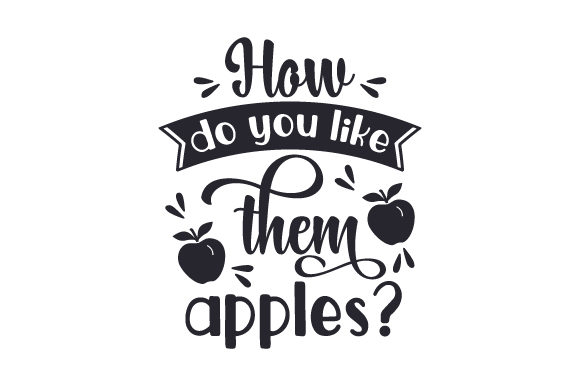 Download Free How Do You Like Them Apples Svg Cut File By Creative Fabrica for Cricut Explore, Silhouette and other cutting machines.