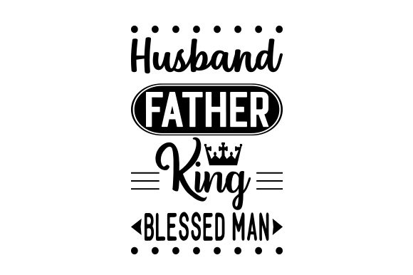 Download Free Husband Father King Blessed Man Svg Cut File By Creative for Cricut Explore, Silhouette and other cutting machines.