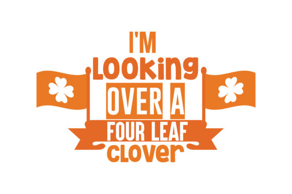 Download Free I M Looking Over A Four Leaf Clover Quote Svg Cut Graphic By for Cricut Explore, Silhouette and other cutting machines.