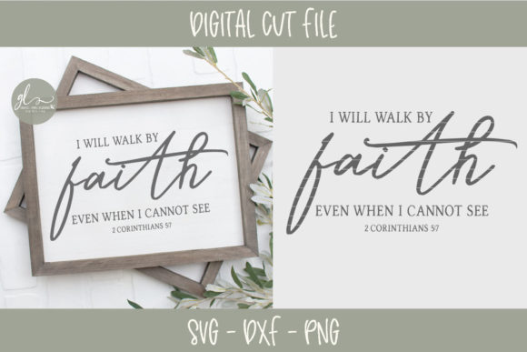I Will Walk by Faith Even when I Cannot See Graphic Crafts By GraceLynnDesigns