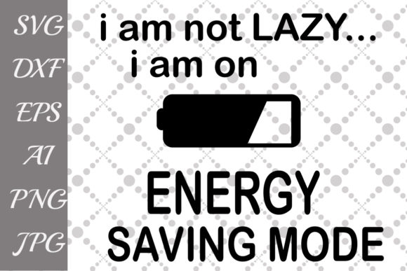 Download Free I Am Not Lazy I Am On Energy Saving Mode Svg Graphic By for Cricut Explore, Silhouette and other cutting machines.