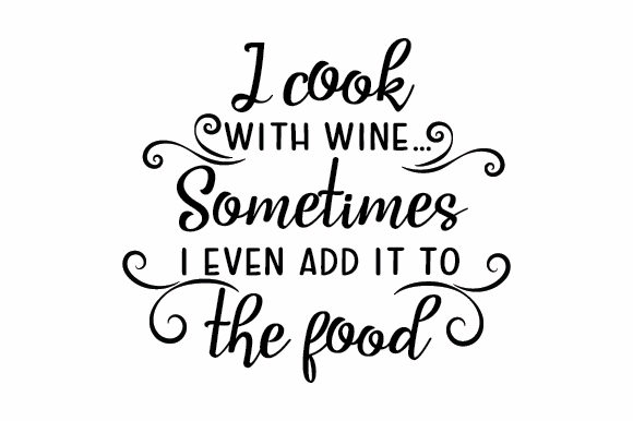 Download Free I Cook With Wine Sometimes I Even Add It To The Food Svg Cut File By Creative Fabrica Crafts Creative Fabrica for Cricut Explore, Silhouette and other cutting machines.