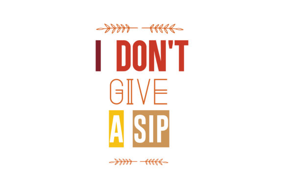 Download Free I Don T Give A Sip Quote Svg Cut Graphic By Thelucky Creative for Cricut Explore, Silhouette and other cutting machines.