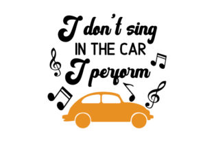 I Don't Sing in the Car, I Perform Craft Design By Creative Fabrica Crafts