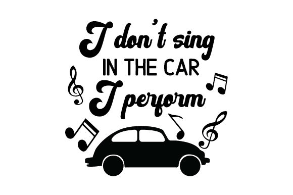 Download Free I Don T Sing In The Car I Perform Svg Cut File By Creative for Cricut Explore, Silhouette and other cutting machines.