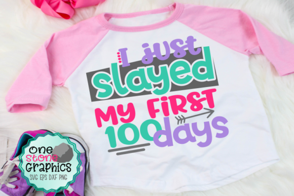 I Just Slayed My First 100 Days Svg Graphic Crafts By OneStoneGraphics