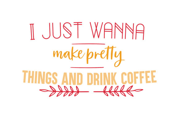 Download Free I Just Wanna M A K E Pretty Things And Drink Coffee Quote Svg Cut for Cricut Explore, Silhouette and other cutting machines.