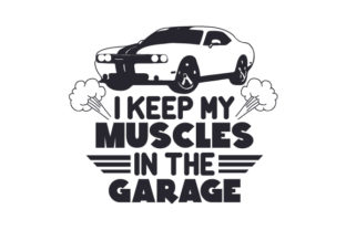 I Keep My Muscles in the Garage Garage Craft Cut File By Creative Fabrica Crafts