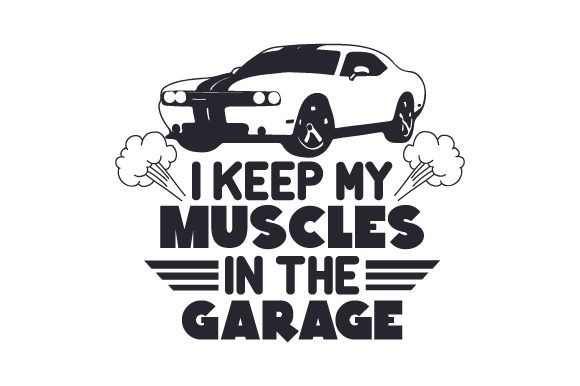 I Keep My Muscles in the Garage