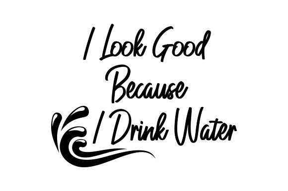 Download Free I Look Good Because I Drink Water Svg Cut File By Creative for Cricut Explore, Silhouette and other cutting machines.