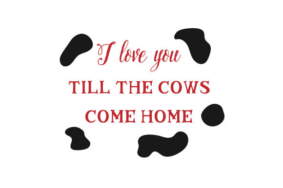 I Love You Till the Cows Come Home Farm & Country Craft Cut File By Creative Fabrica Crafts