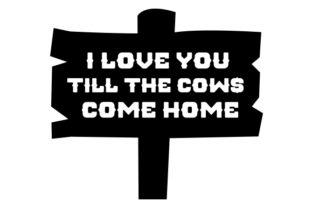 I Love You Till the Cows Come Home Craft Design By Creative Fabrica Crafts