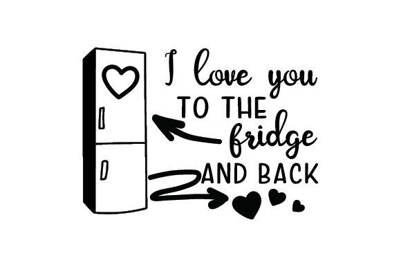 Download Free I Love You To The Fridge And Back Svg Cut File By Creative Fabrica Crafts Creative Fabrica for Cricut Explore, Silhouette and other cutting machines.