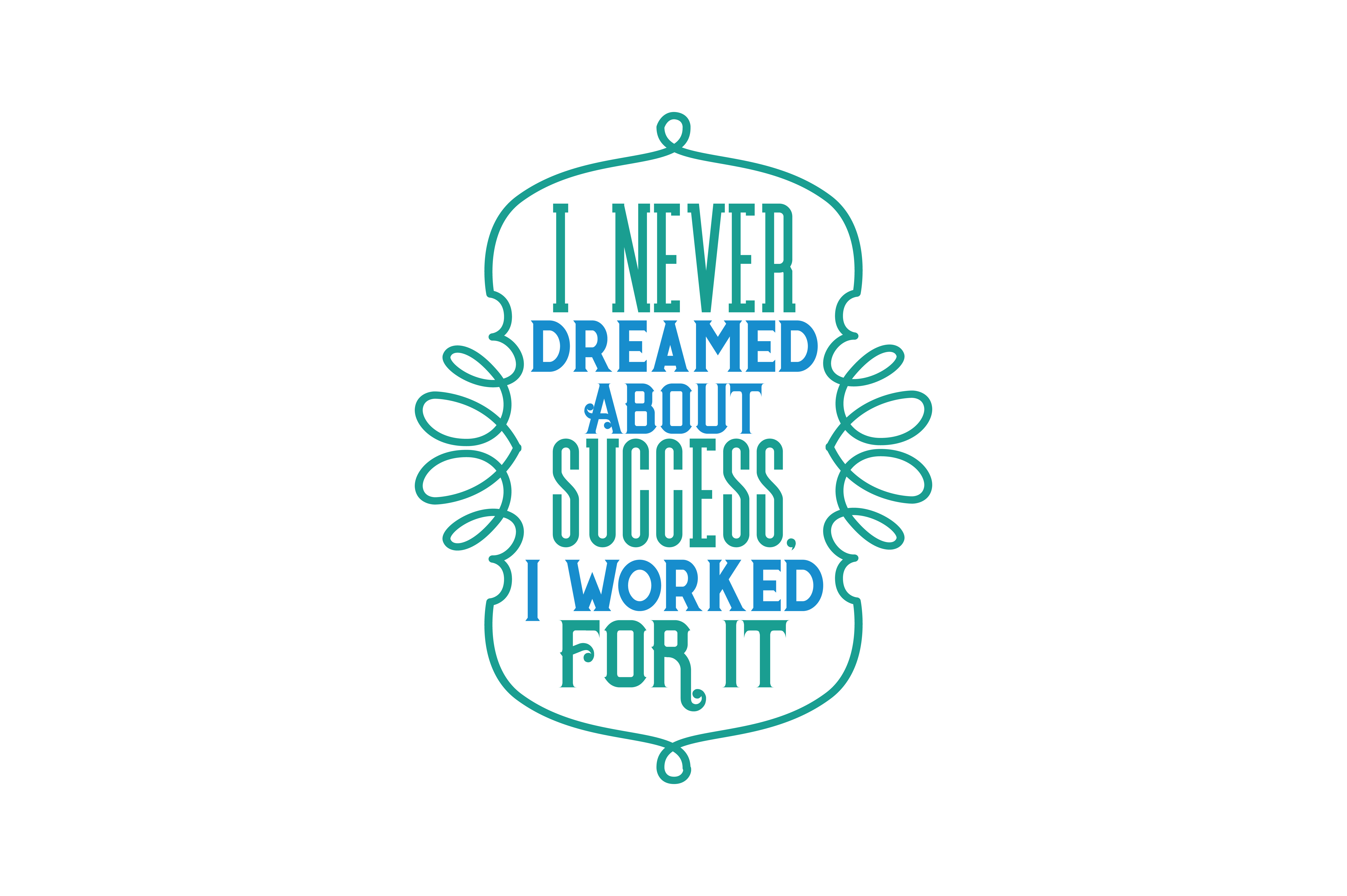Download Free I Never Dreamed About Success I Worked For It Quote Svg Cut for Cricut Explore, Silhouette and other cutting machines.