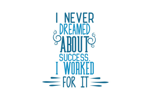 I Never Dreamed About Success I Worked For It Svg Cut Quote
