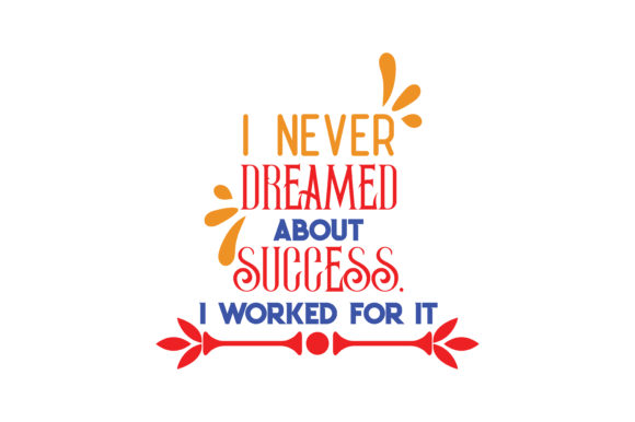Download Free I Never Dreamed About Success I Worked For It Svg Cut Quote for Cricut Explore, Silhouette and other cutting machines.