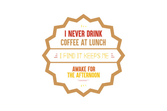 Download Free I Never Drink Coffee At Lunch I Find It Keeps Me Awake For The SVG Cut Files