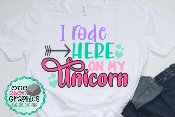 I Rode Here on My Unicorn Svg Graphic Crafts By OneStoneGraphics