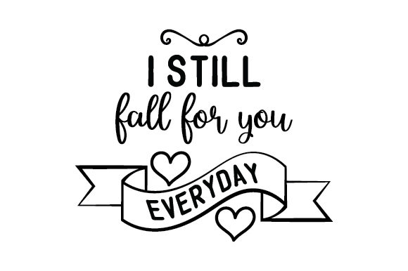 I Still Fall for You Everyday Love Craft Cut File By Creative Fabrica Crafts