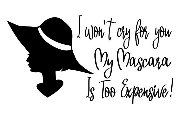 Download Free I Won T Cry For You My Mascara Is Too Expensive Svg Cut File By for Cricut Explore, Silhouette and other cutting machines.