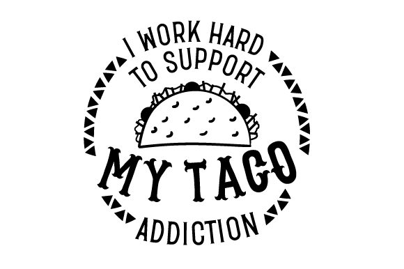 I Work Hard to Support My Taco Addiction Work Craft Cut File By Creative Fabrica Crafts
