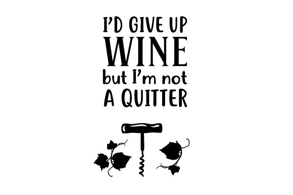 Download Free I D Give Up Wine But I M Not A Quitter Svg Cut File By Creative for Cricut Explore, Silhouette and other cutting machines.