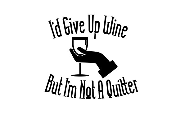 Download Free I D Give Up Wine But I M Not A Quitter Svg Plotterdatei Von for Cricut Explore, Silhouette and other cutting machines.