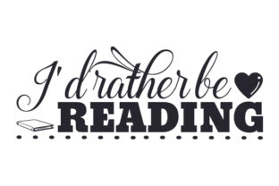 I'd Rather Be Reading Hobbies Craft Cut File By Creative Fabrica Crafts