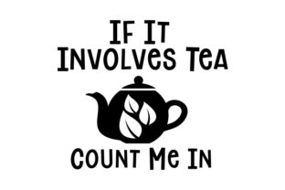 If It Involves Tea, Count Me in Craft Design By Creative Fabrica Crafts