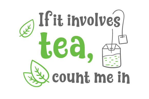 If It Involves Tea, Count Me in Tea Craft Cut File By Creative Fabrica Crafts