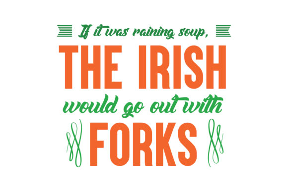 Download Free If It Was Raining Soup The Irish Would Go Out With Forks Quote for Cricut Explore, Silhouette and other cutting machines.