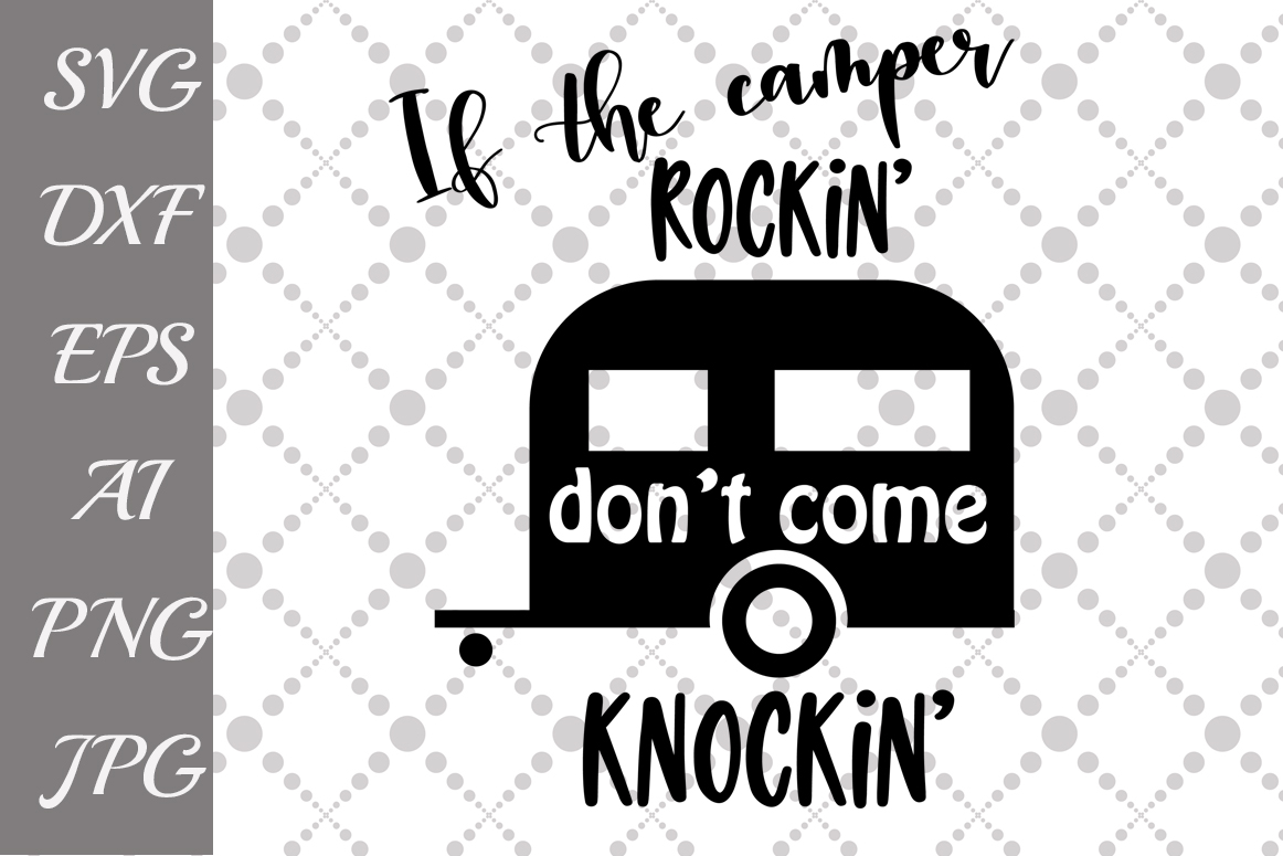 Download Free If The Camper Rockin Don T Come Knockin Svg Graphic By for Cricut Explore, Silhouette and other cutting machines.