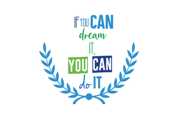 If You Can Dream It You Can Do It Quote Svg Cut Graphic By